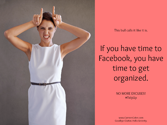 If You Have Time To Facebook, You Have Time To Get Organized